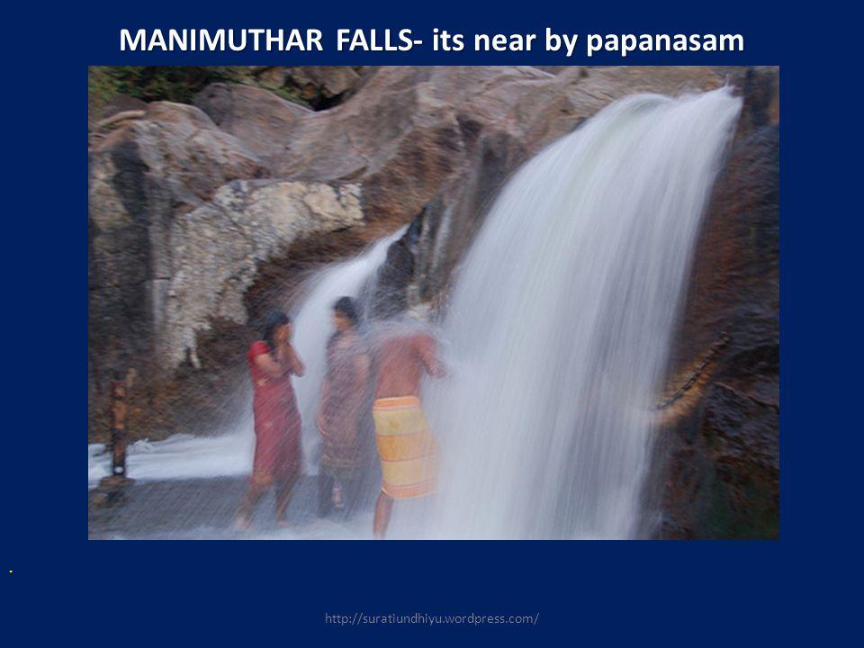 MANIMUTHAR FALLS-its near by papanasam MANIMUTHAR FALLS- its near by papanasam. http://suratiundhiyu.wordpress.com/