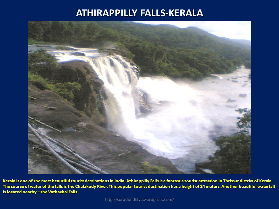 ATHIRAPPILLY FALLS-KERALA Kerala is one of the most beautiful tourist destinations in India. Athirappilly Falls is a fantastic tourist attraction in T