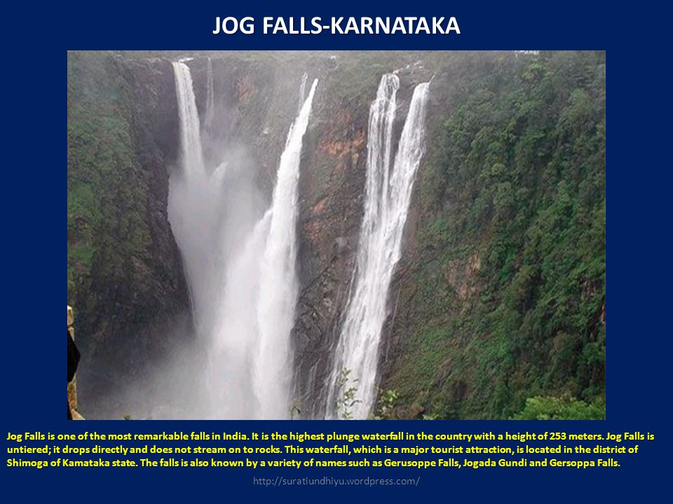 SHIVANASAMUDRA FALLS-KARNATAKA Situated on the river Cauvery, Shivasamudra is the series of twin waterfalls famous as the hosting site of Asias second Hydro-electric power station.