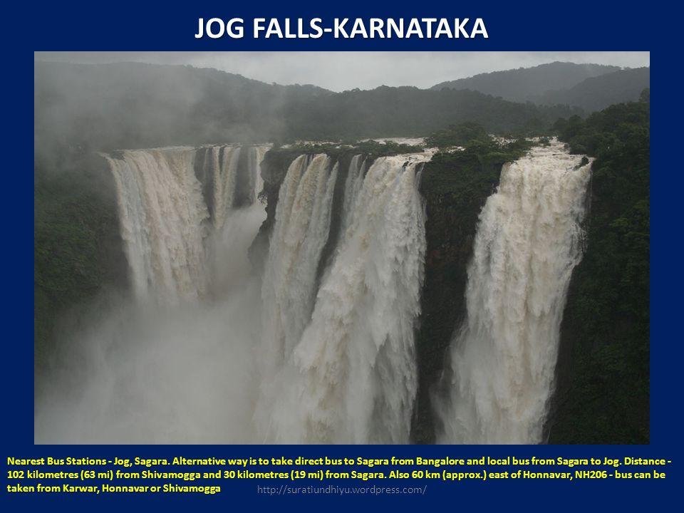 JOG FALLS-KARNATAKA Nearest Bus Stations - Jog, Sagara. Alternative way is to take direct bus to Sagara from Bangalore and local bus from Sagara to Jo