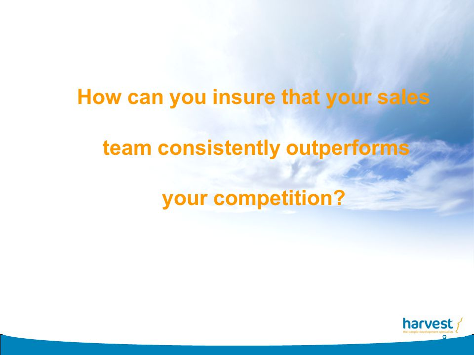 8 How can you insure that your sales team consistently outperforms your competition?