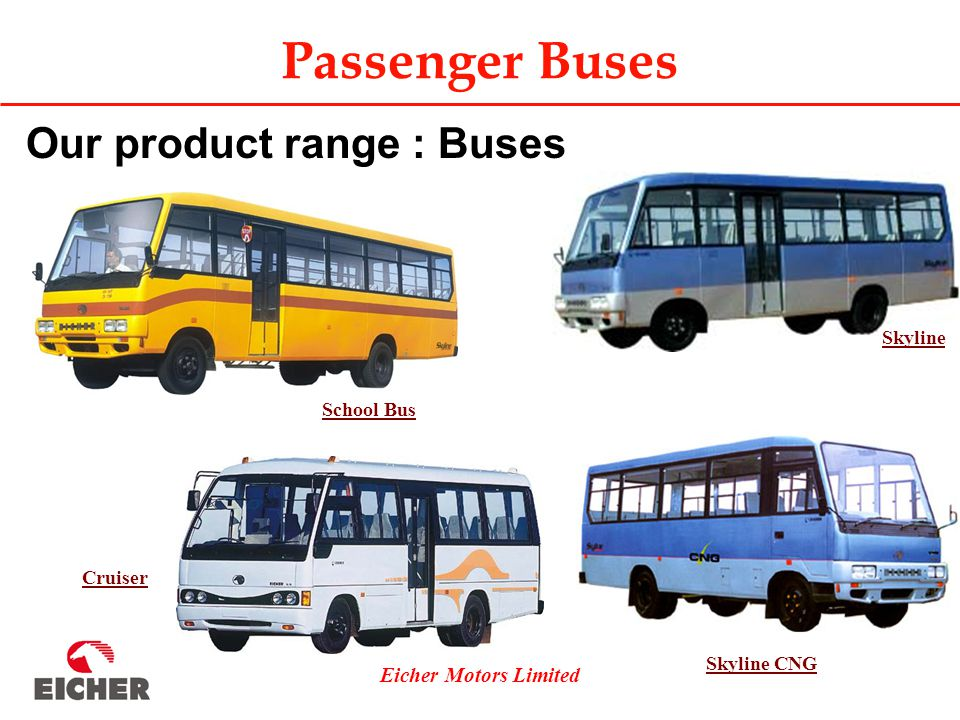 Eicher Motors Limited Passenger Buses Cruiser Skyline Skyline CNG Our product range : Buses School Bus