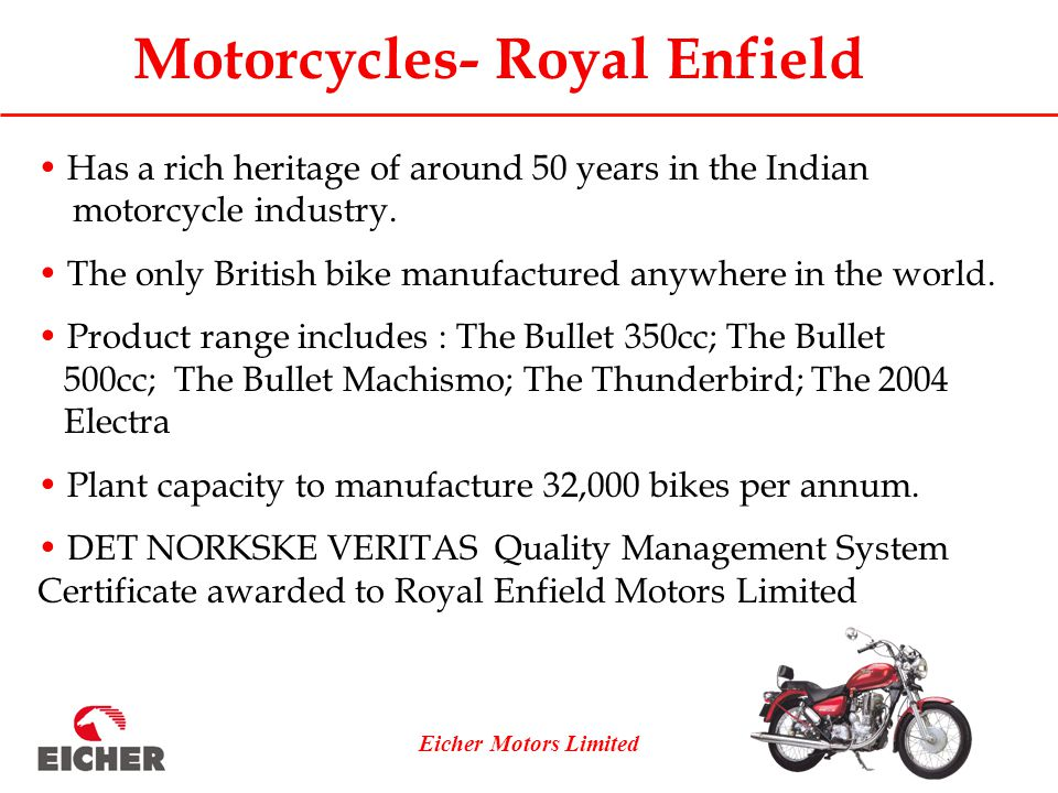 Eicher Motors Limited Motorcycles- Royal Enfield Has a rich heritage of around 50 years in the Indian motorcycle industry.
