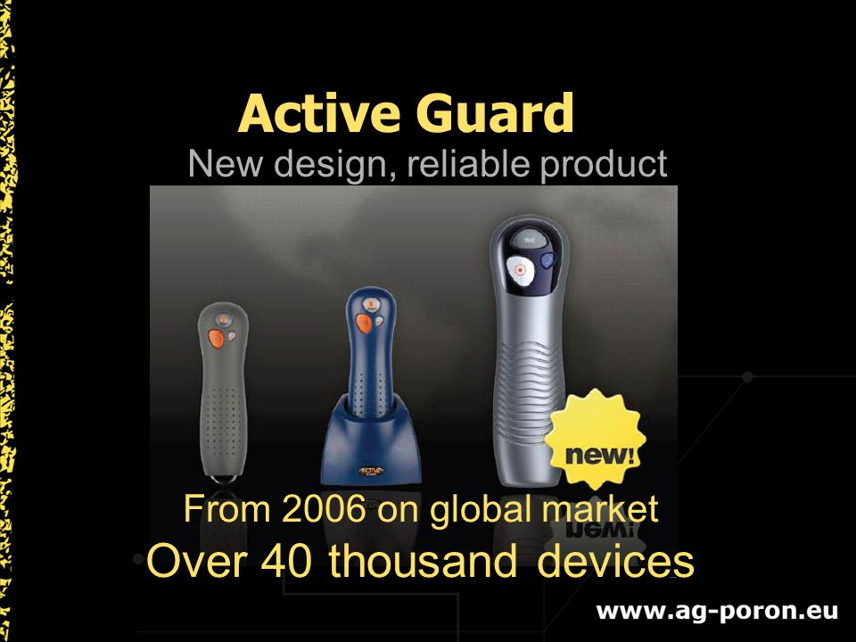 New design, reliable product From 2006 on global market Over 40 thousand devices