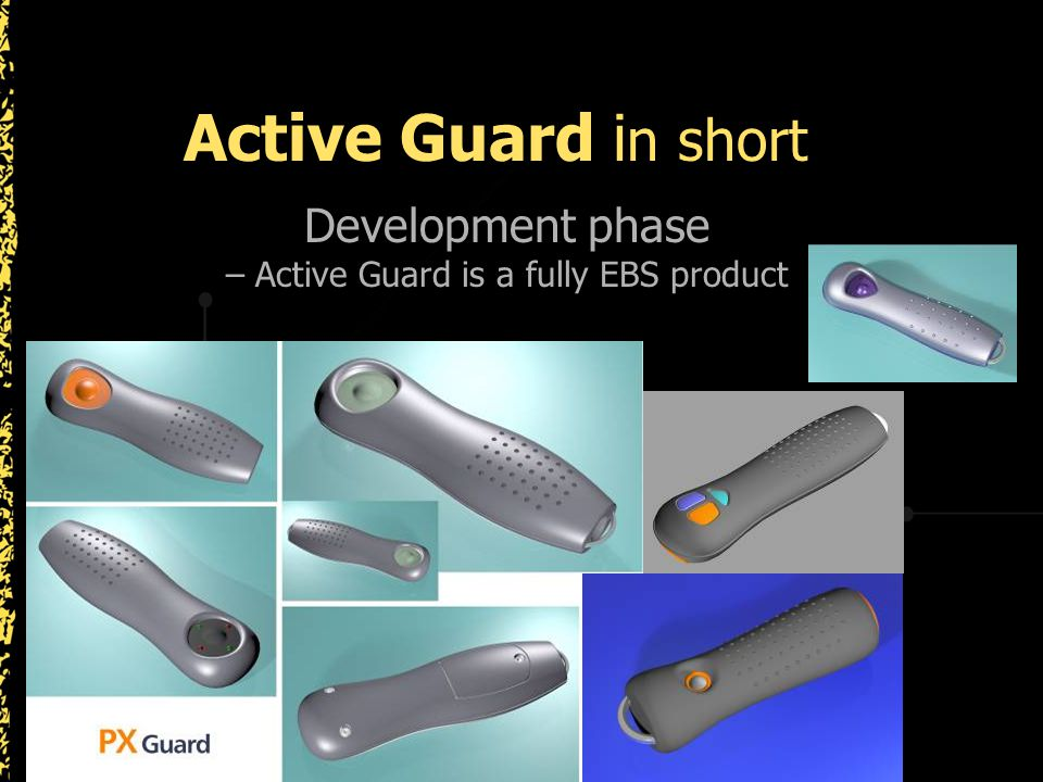 Active Guard i n short Development phase – Active Guard is a fully EBS product