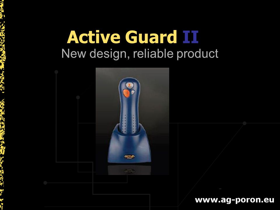 Active Guard II New design, reliable product