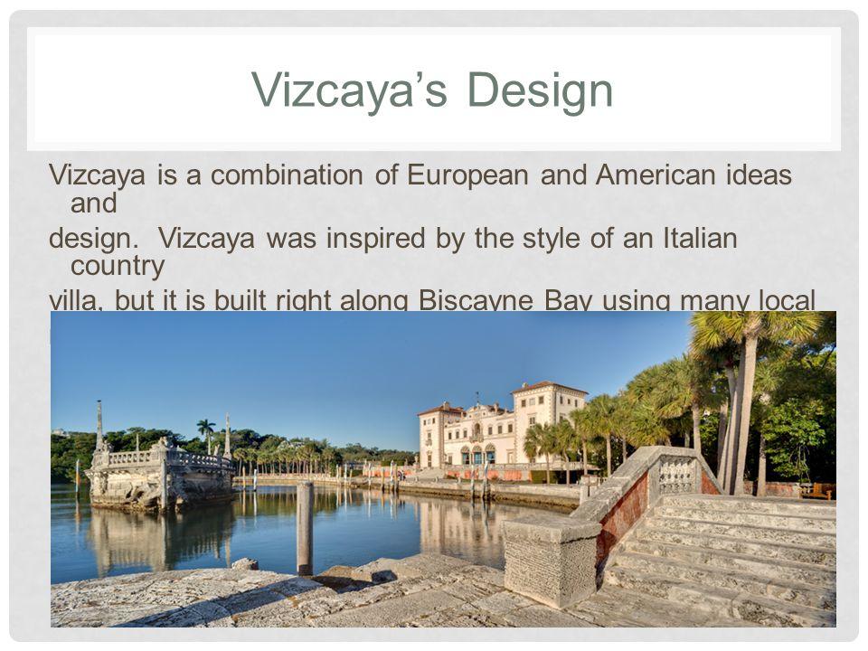 Vizcayas Design Vizcaya is a combination of European and American ideas and design.