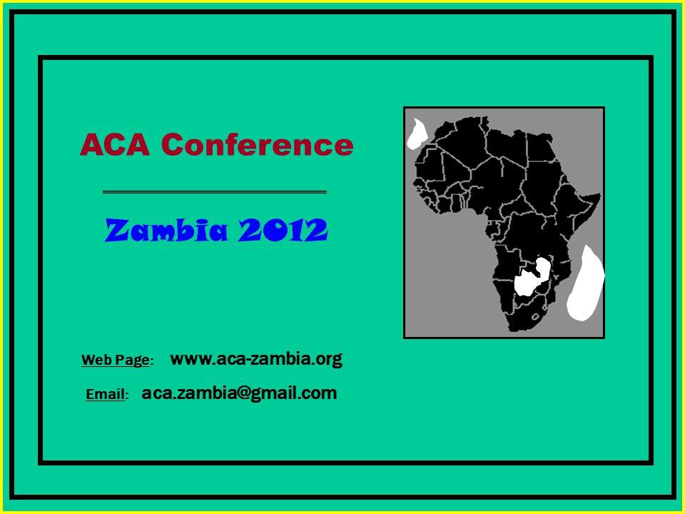 l Web Page: www.aca-zambia.org Email: aca.zambia@gmail.com ACA Conference Zambia 2012