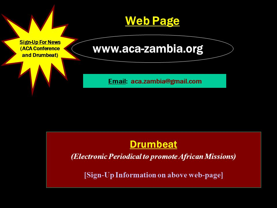 Web Page www.aca-zambia.org Email: aca.zambia@gmail.com Drumbeat (Electronic Periodical to promote African Missions) [Sign-Up Information on above web