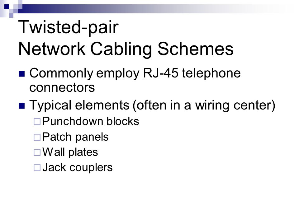 Twisted-pair Network Cabling Schemes Commonly employ RJ-45 telephone connectors Typical elements (often in a wiring center) Punchdown blocks Patch pan