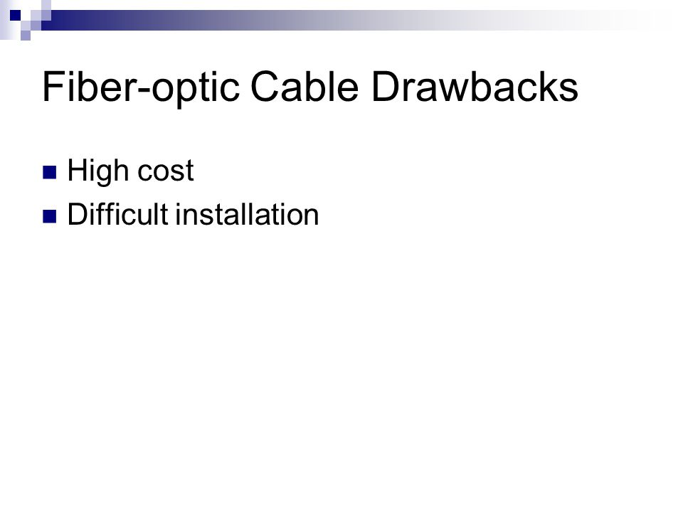 Fiber-optic Cable Drawbacks High cost Difficult installation