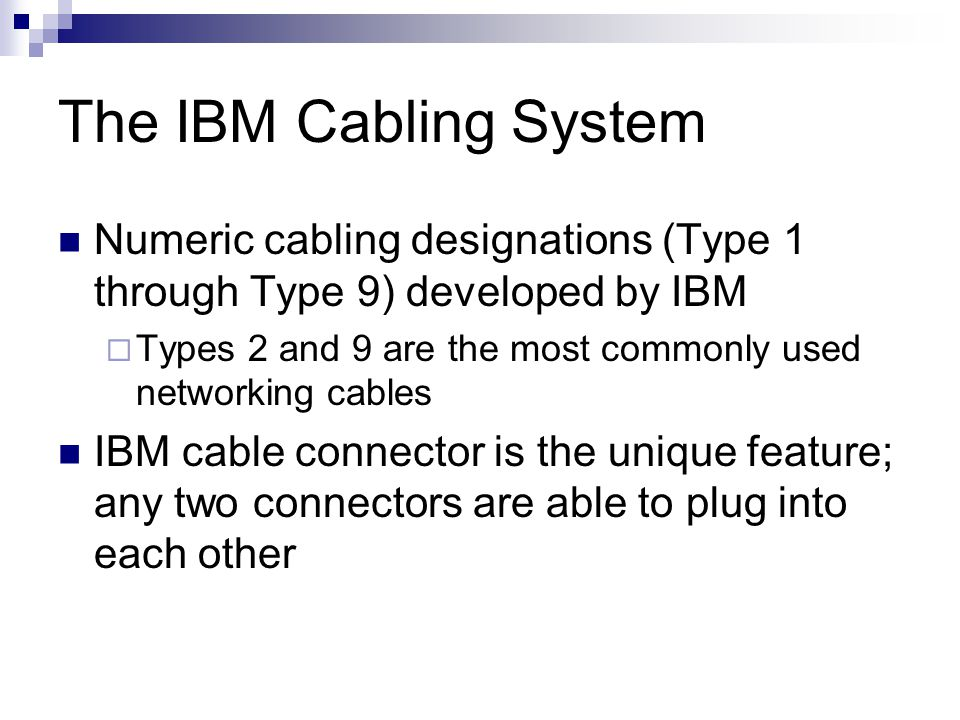 The IBM Cabling System Numeric cabling designations (Type 1 through Type 9) developed by IBM Types 2 and 9 are the most commonly used networking cable