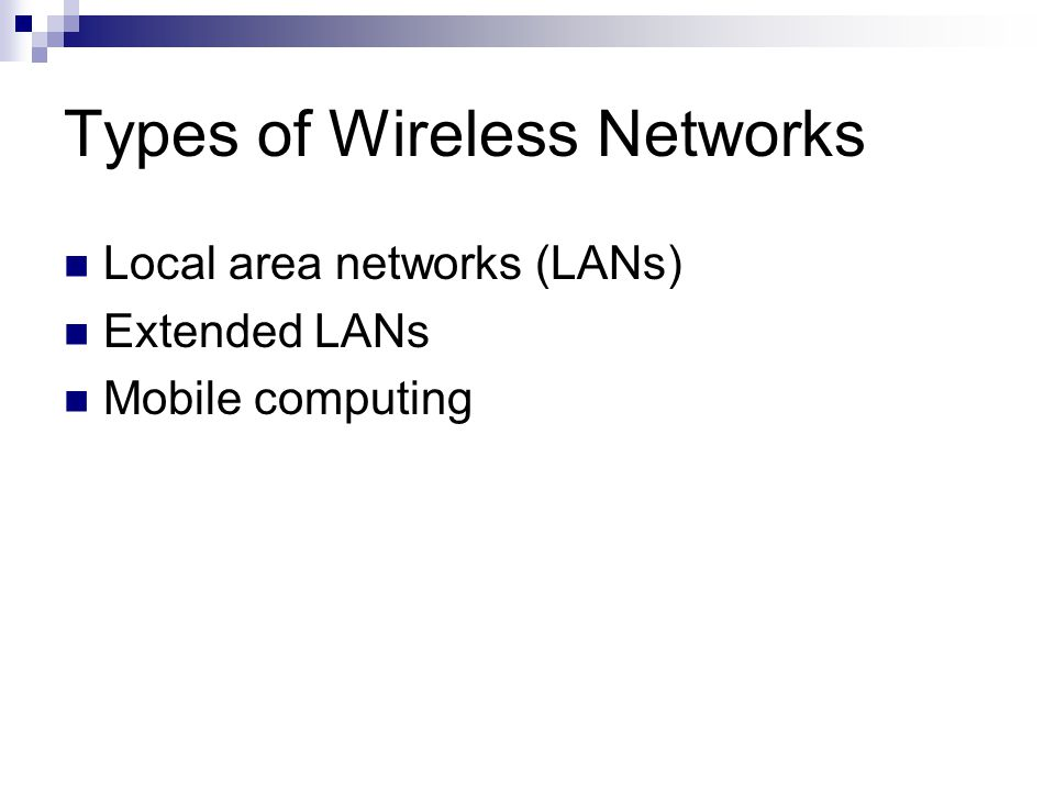 Types of Wireless Networks Local area networks (LANs) Extended LANs Mobile computing