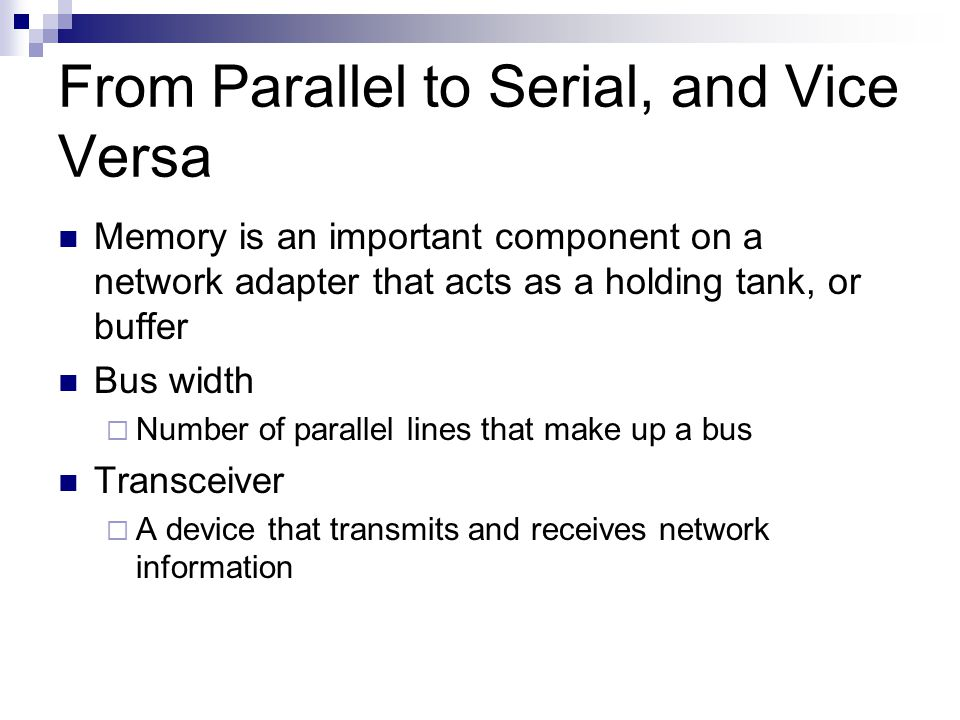 Memory is an important component on a network adapter that acts as a holding tank, or buffer Bus width Number of parallel lines that make up a bus Tra