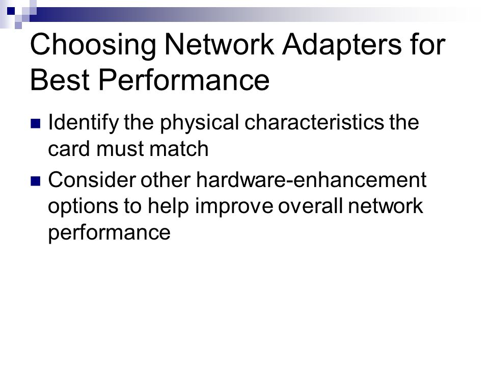 Choosing Network Adapters for Best Performance Identify the physical characteristics the card must match Consider other hardware-enhancement options t