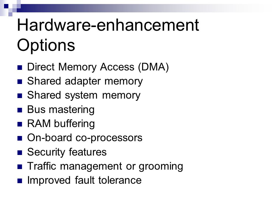 Hardware-enhancement Options Direct Memory Access (DMA) Shared adapter memory Shared system memory Bus mastering RAM buffering On-board co-processors