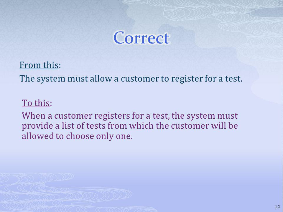 From this: The system must allow a customer to register for a test.