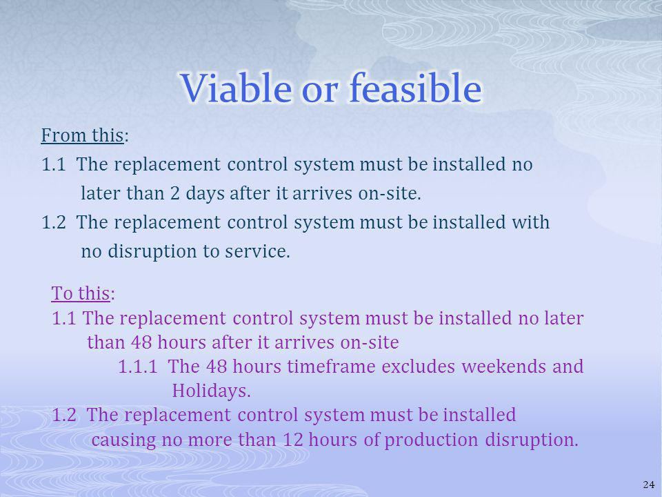 From this: 1.1 The replacement control system must be installed no later than 2 days after it arrives on-site.
