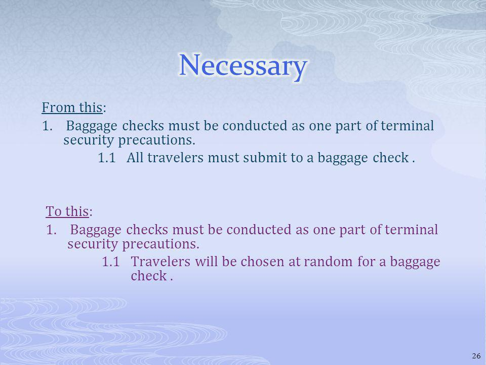 From this: 1. Baggage checks must be conducted as one part of terminal security precautions.