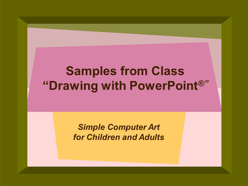 © 2005 Deborah Gilden Samples from Class Drawing with PowerPoint ® Simple Computer Art for Children and Adults