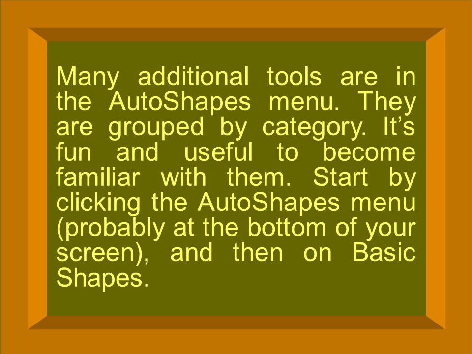 © 2005 Deborah Gilden Many additional tools are in the AutoShapes menu. They are grouped by category. Its fun and useful to become familiar with them.