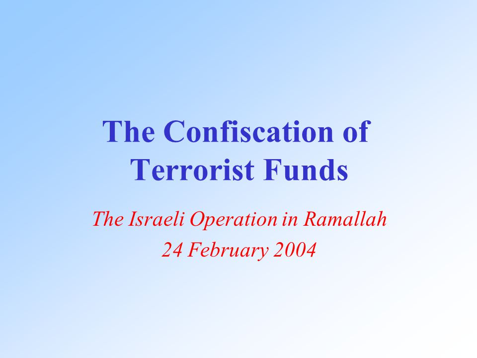 The Confiscation of Terrorist Funds The Israeli Operation in Ramallah 24 February 2004