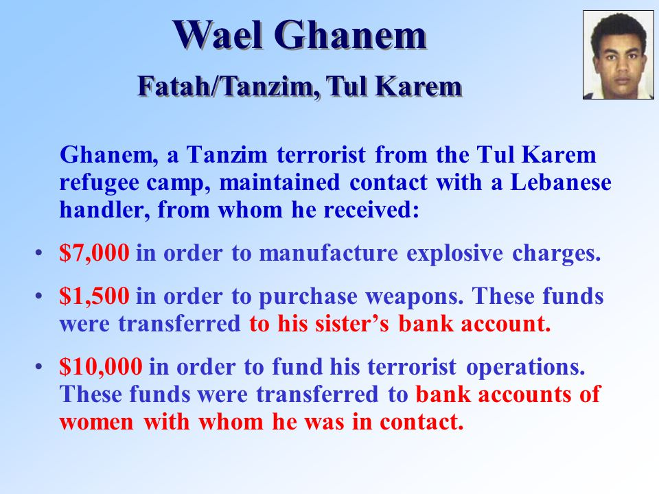 Ghanem, a Tanzim terrorist from the Tul Karem refugee camp, maintained contact with a Lebanese handler, from whom he received: $7,000 in order to manufacture explosive charges.