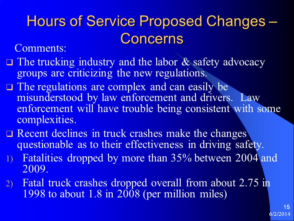 6/2/2014 15 Hours of Service Proposed Changes – Concerns Comments: The trucking industry and the labor & safety advocacy groups are criticizing the ne