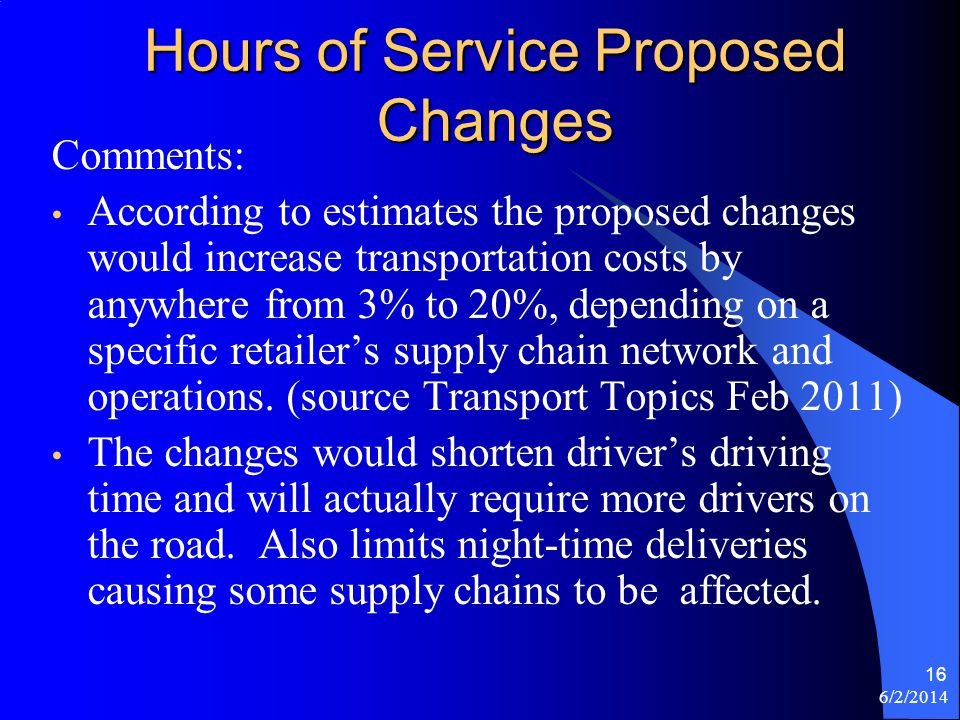 Hours of Service Proposed Changes Comments: According to estimates the proposed changes would increase transportation costs by anywhere from 3% to 20%
