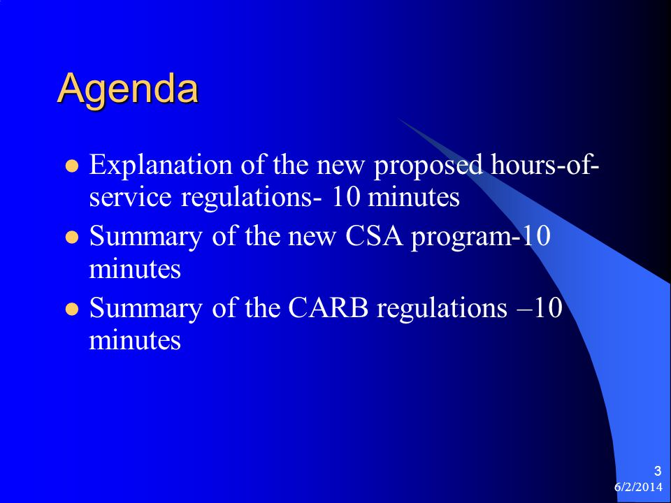 6/2/2014 3 Agenda Explanation of the new proposed hours-of- service regulations- 10 minutes Summary of the new CSA program-10 minutes Summary of the C