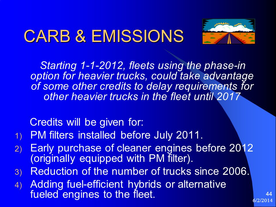 6/2/2014 44 CARB & EMISSIONS Starting 1-1-2012, fleets using the phase-in option for heavier trucks, could take advantage of some other credits to del