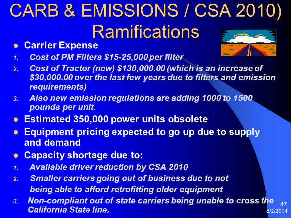 CARB & EMISSIONS / CSA 2010) Ramifications Carrier Expense 1. Cost of PM Filters $15-25,000 per filter 2. Cost of Tractor (new) $130,000.00 (which is
