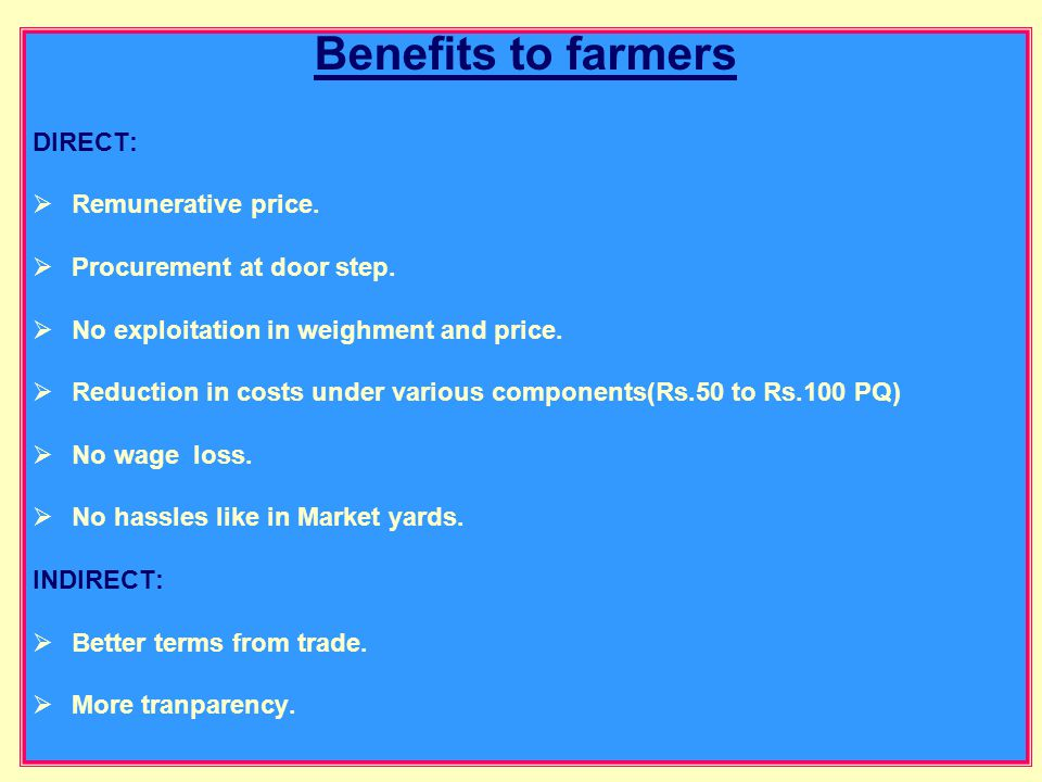 Benefits to farmers DIRECT: Remunerative price. Procurement at door step.