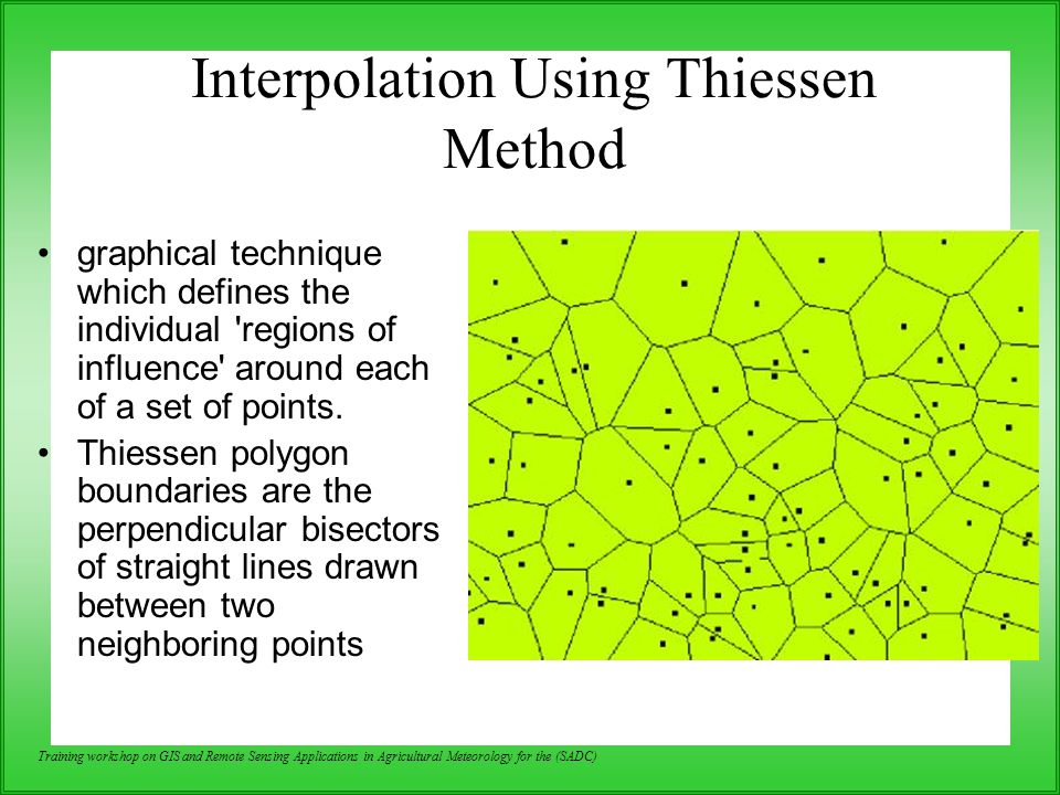 Training workshop on GIS and Remote Sensing Applications in Agricultural Meteorology for the (SADC) Interpolation Using Thiessen Method graphical tech