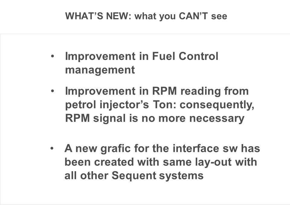 WHATS NEW: what you CANT see Improvement in Fuel Control management Improvement in RPM reading from petrol injectors Ton: consequently, RPM signal is