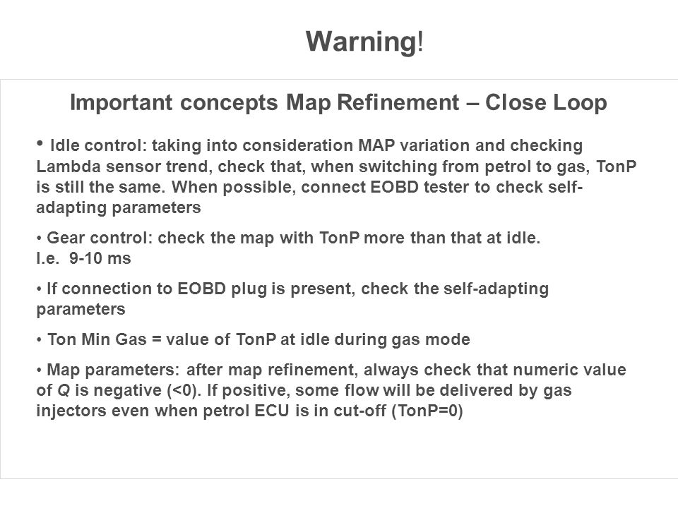 Warning! Important concepts Map Refinement – Close Loop Idle control: taking into consideration MAP variation and checking Lambda sensor trend, check