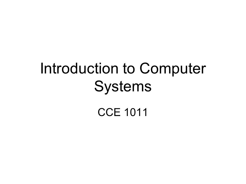 Introduction to Computer Systems CCE 1011