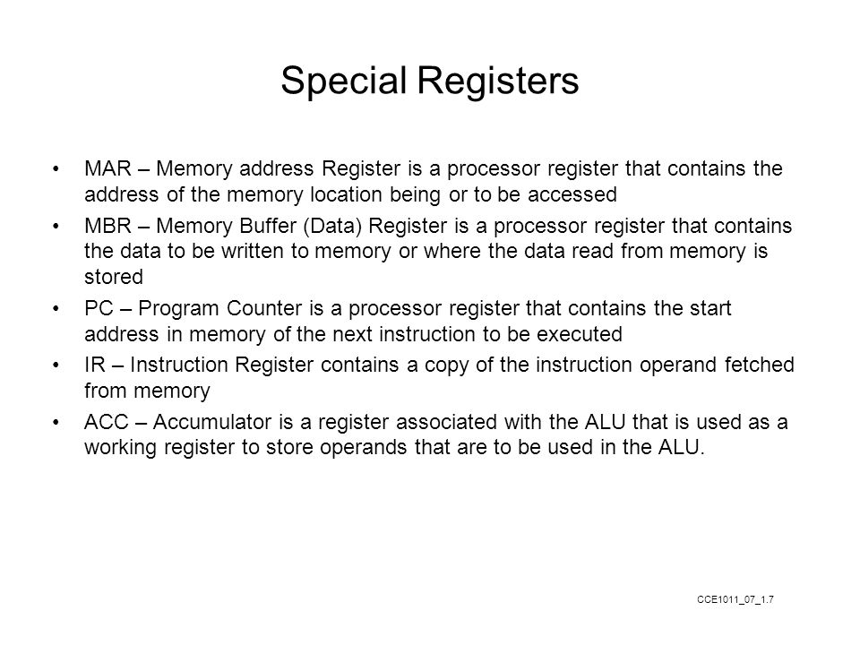Special Registers MAR – Memory address Register is a processor register that contains the address of the memory location being or to be accessed MBR –
