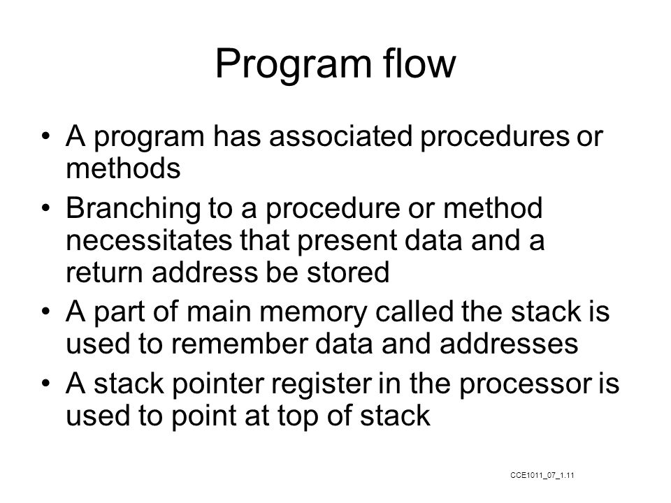 Program flow A program has associated procedures or methods Branching to a procedure or method necessitates that present data and a return address be