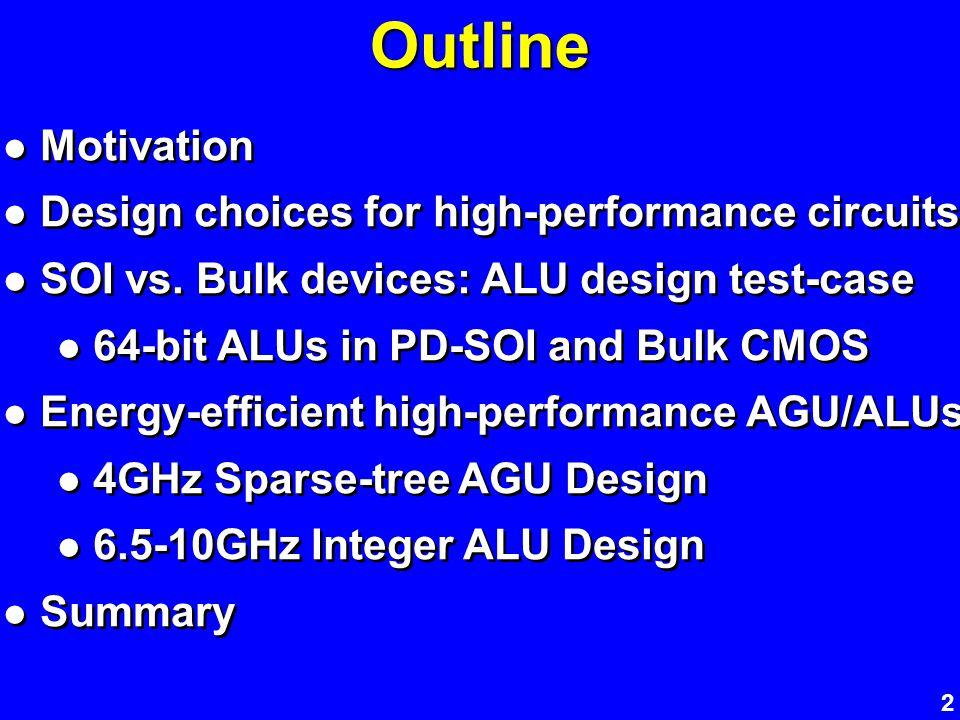 2 Motivation Design choices for high-performance circuits SOI vs. Bulk devices: ALU design test-case 64-bit ALUs in PD-SOI and Bulk CMOS Energy-effici