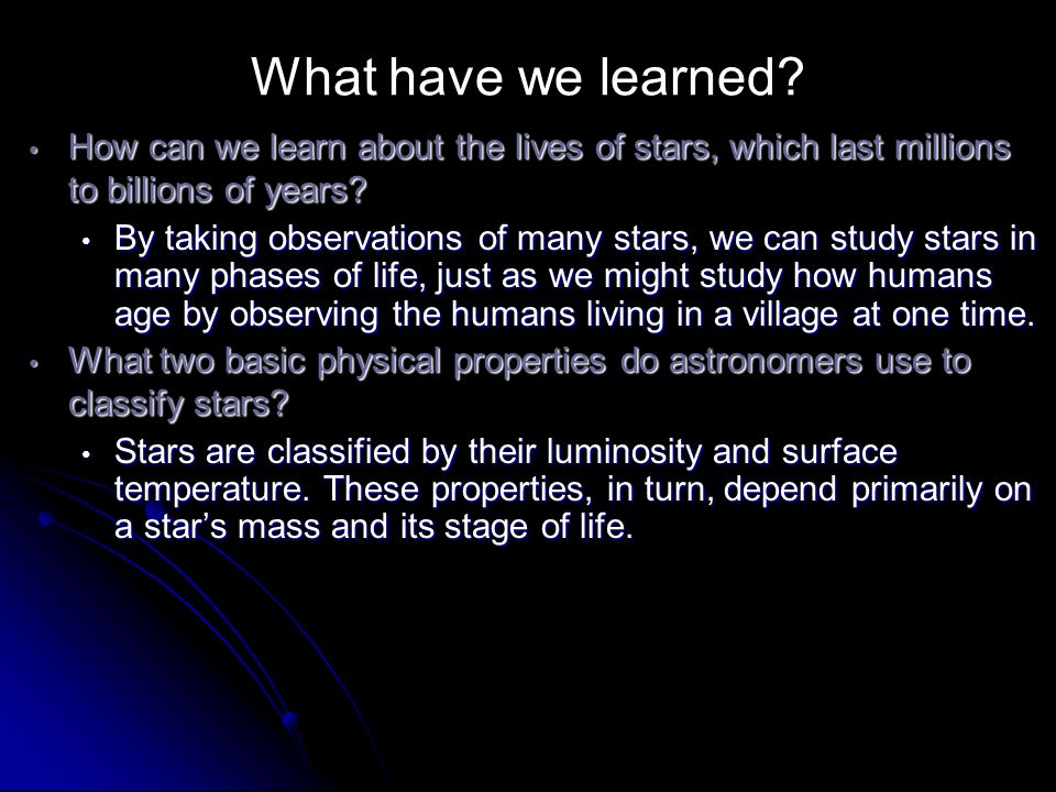 What have we learned? How can we learn about the lives of stars, which last millions to billions of years? How can we learn about the lives of stars,