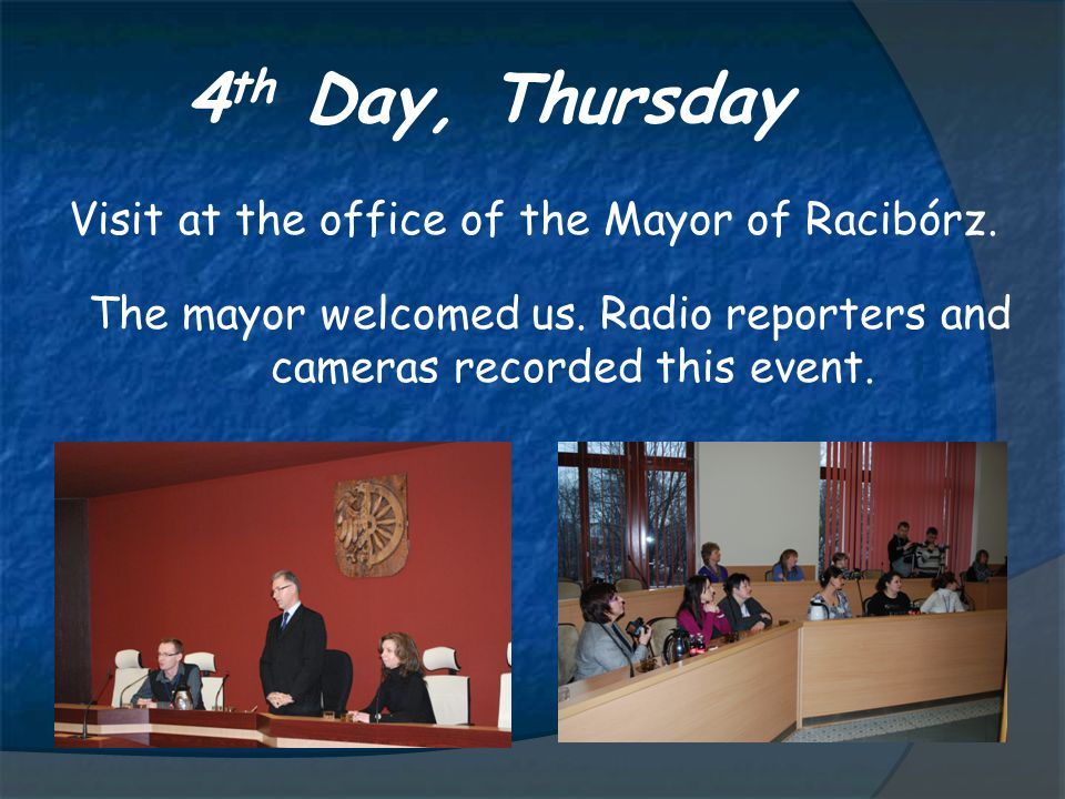4 th Day, Thursday Visit at the office of the Mayor of Racibórz.