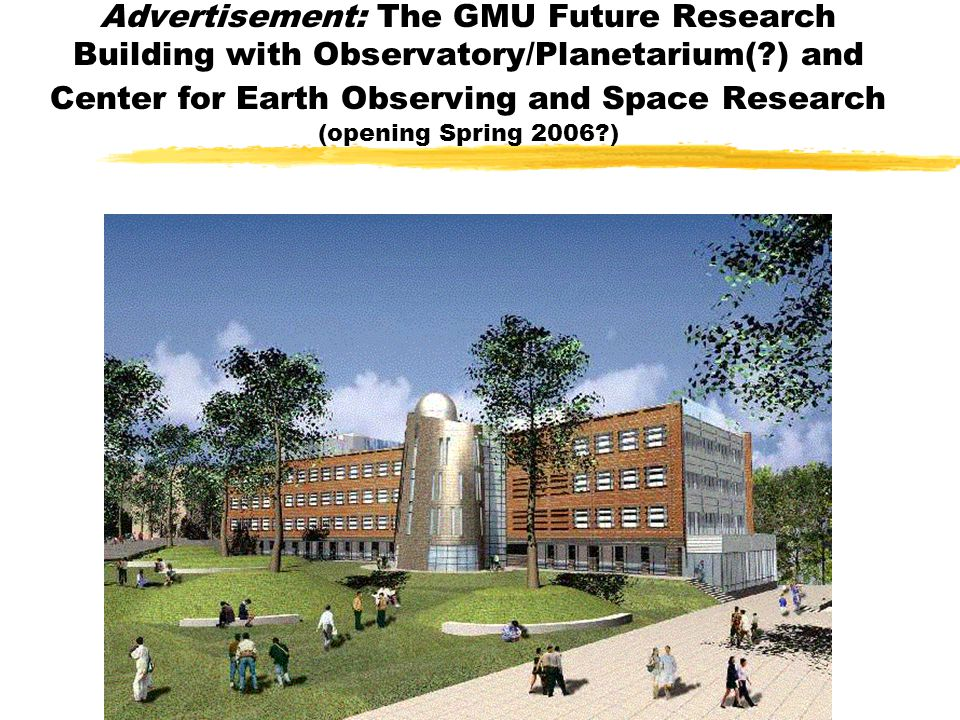 Advertisement: The GMU Future Research Building with Observatory/Planetarium(?) and Center for Earth Observing and Space Research (opening Spring 2006?)