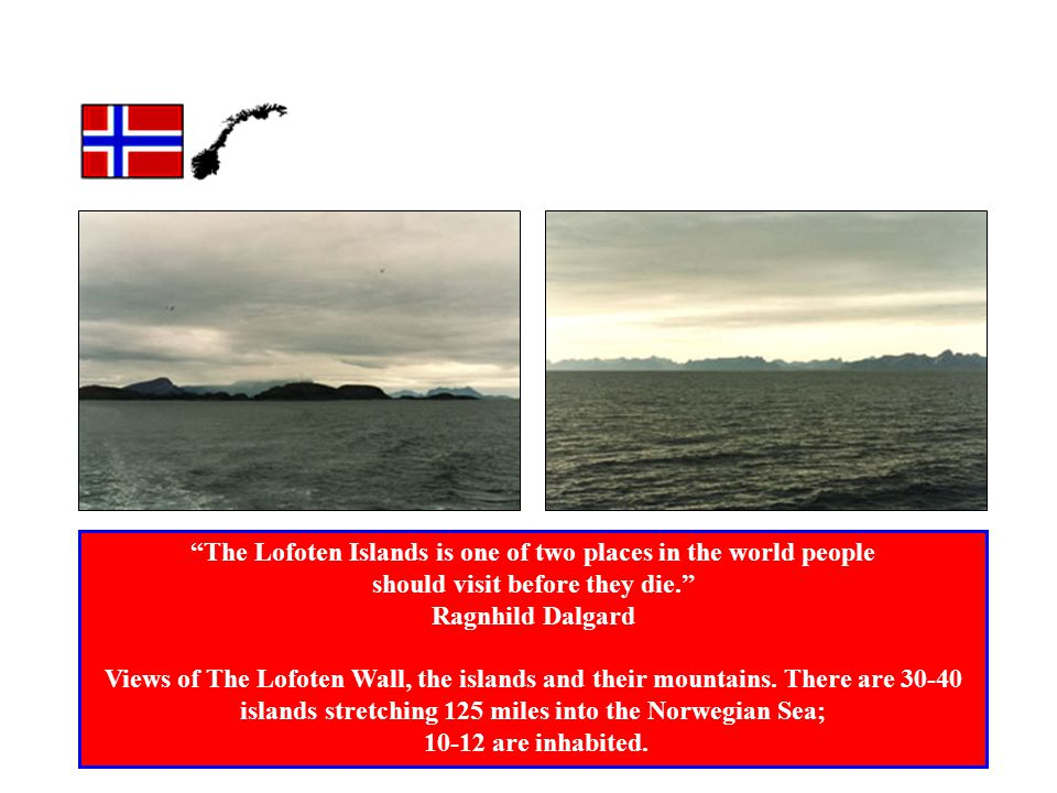 The Lofoten Islands is one of two places in the world people should visit before they die.