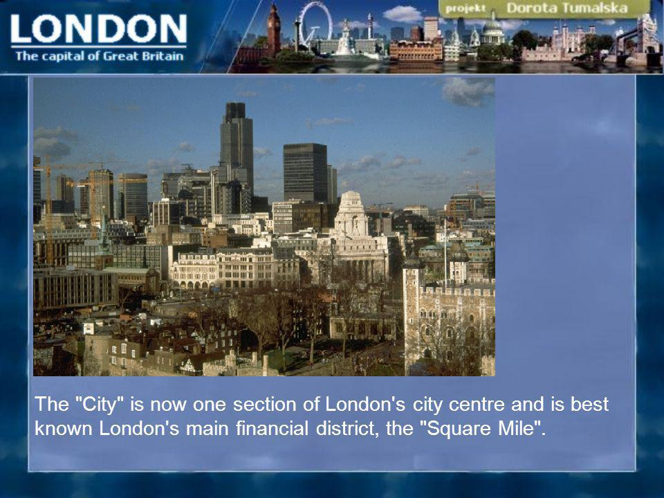 The City is now one section of London s city centre and is best known London s main financial district, the Square Mile .