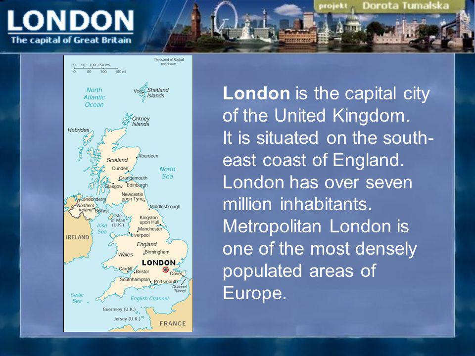 London is the capital city of the United Kingdom. It is situated on the south- east coast of England. London has over seven million inhabitants. Metro