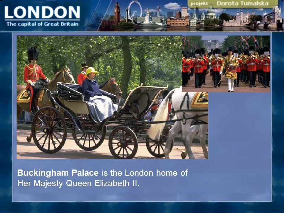 Buckingham Palace is the London home of Her Majesty Queen Elizabeth II.