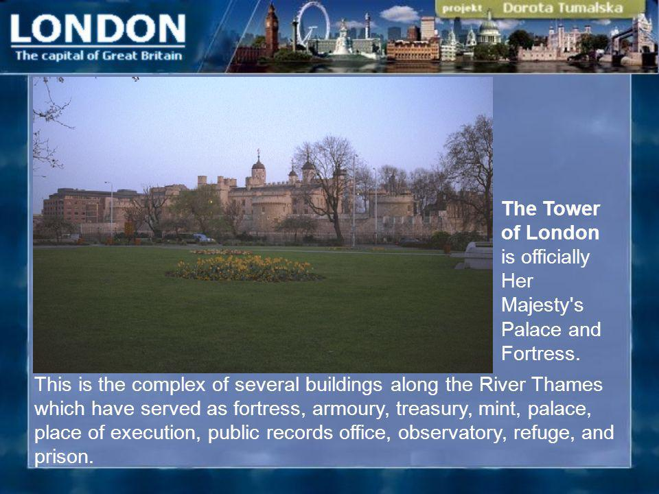This is the complex of several buildings along the River Thames which have served as fortress, armoury, treasury, mint, palace, place of execution, pu