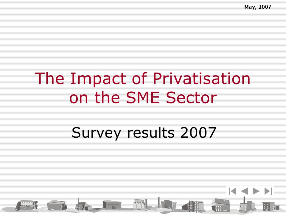 May, 2007 The Impact of Privatisation on the SME Sector Survey results 2007