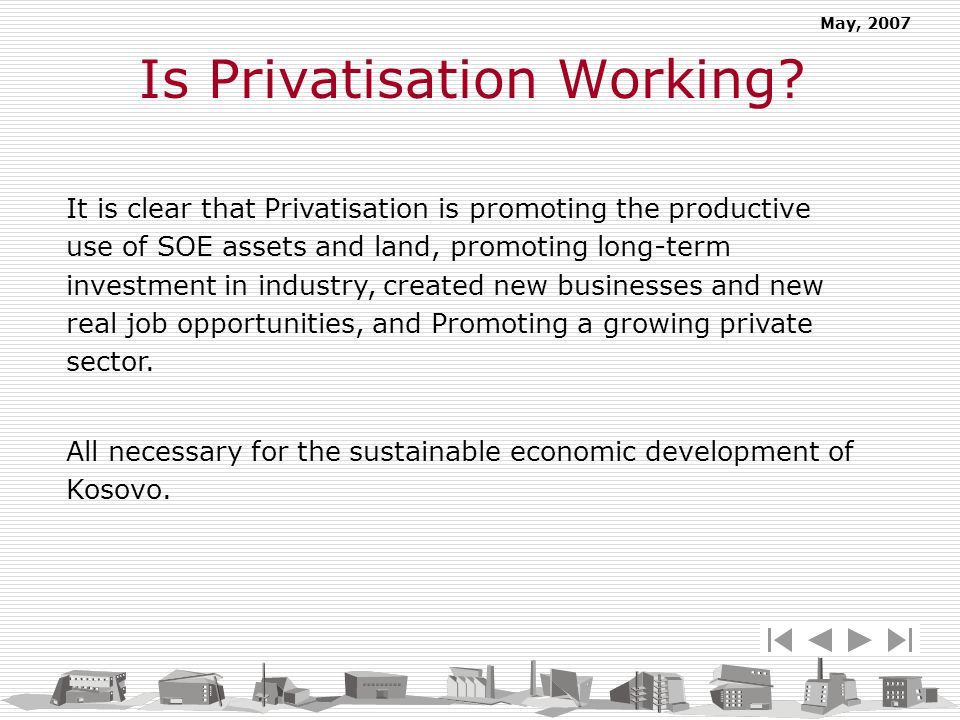 May, 2007 Is Privatisation Working? It is clear that Privatisation is promoting the productive use of SOE assets and land, promoting long-term investm